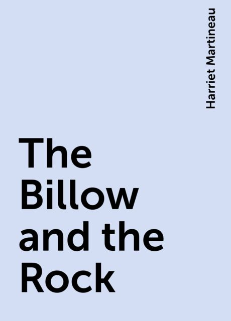 The Billow and the Rock, Harriet Martineau