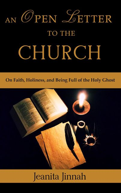 An Open Letter to the Church: On Faith, Holiness, and Being Full of the Holy Ghost, Jeanita Jinnah