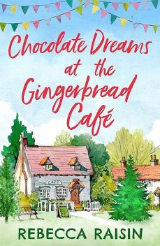 Chocolate Dreams At The Gingerbread Cafe, Rebecca Raisin