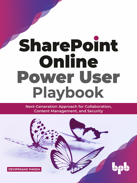SharePoint Online Power User Playbook: Next-Generation Approach for Collaboration, Content Management, and Security, Deviprasad Panda