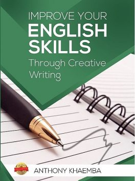 Improve Your English Skills Through Creative Writing, Antony W. Khaemba