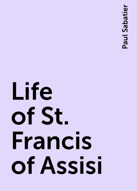 Life of St. Francis of Assisi, Paul Sabatier
