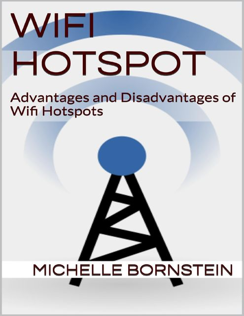Wifi Hotspot: Advantages and Disadvantages of Wifi Hotspots, Michelle Bornstein