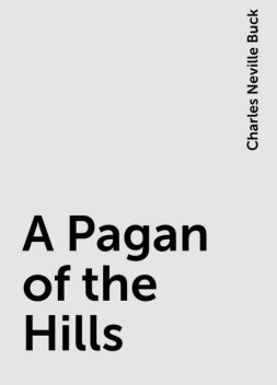 A Pagan of the Hills, Charles Neville Buck