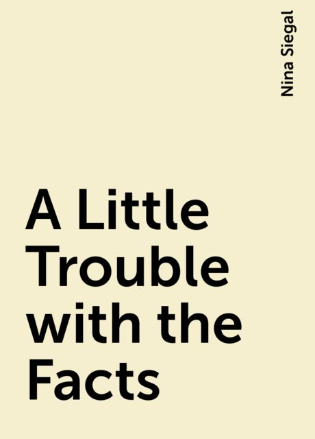 A Little Trouble with the Facts, Nina Siegal