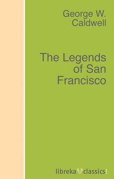 The Legends of San Francisco, George W.Caldwell