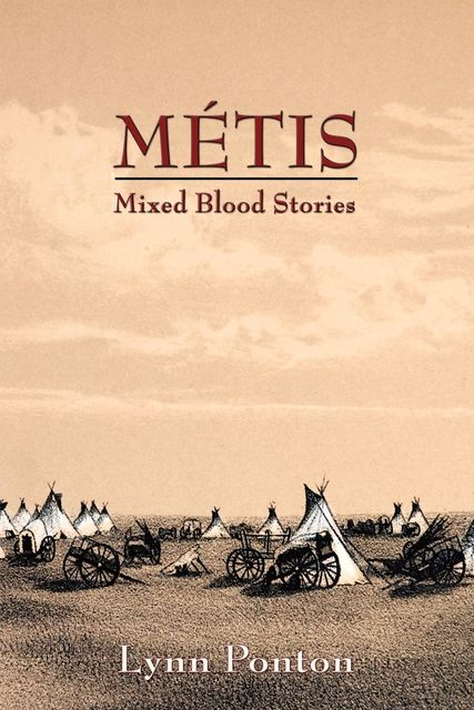 Metis: Mixed Blood Stories, Lynn Ponton
