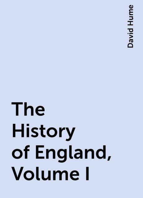 The History of England, Volume I, David Hume