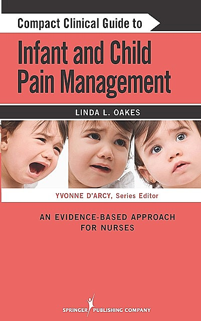 Compact Clinical Guide to Infant and Child Pain Management, MSN, CCN, Linda L. Oakes, RN-BC