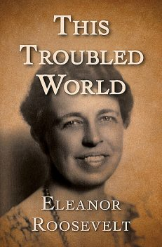 This Troubled World, Eleanor Roosevelt