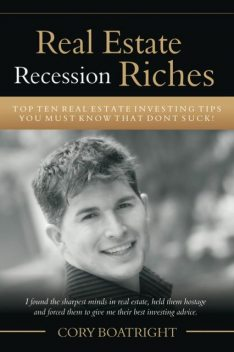 Real Estate Recession Riches – Top 10 Real Estate Investing Tips That Don't Suck, Cory MDiv Boatright
