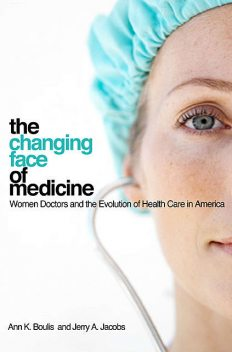 The Changing Face of Medicine, Jerry A. Jacobs, Ann K. Boulis