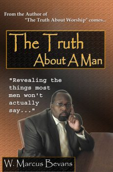 The Truth About A Man, W.Marcus Bevans