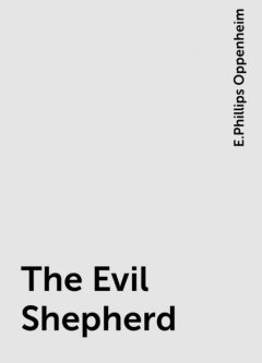 The Evil Shepherd, E.Phillips Oppenheim