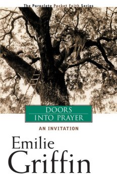 Doors into Prayer, Emilie Griffin