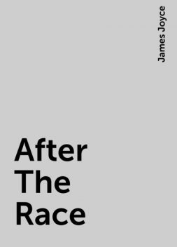 After The Race, James Joyce