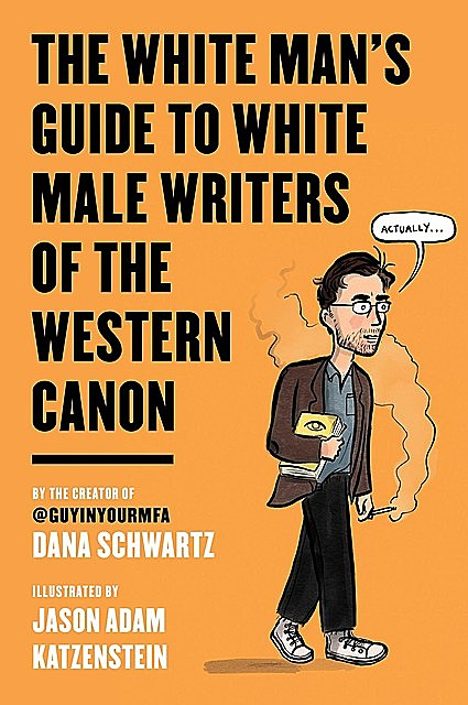 The White Man's Guide to White Male Writers of the Western Canon, Dana Schwartz, Jason Adam Katzenstein