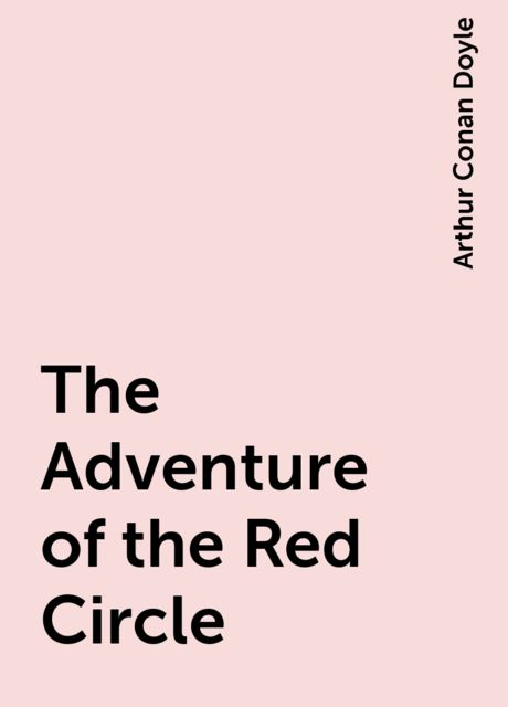 The Adventure of the Red Circle, Arthur Conan Doyle