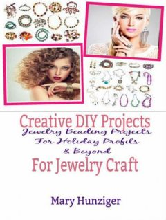 Creative DIY Projects For Jewelry Craft, Mary Hunziger