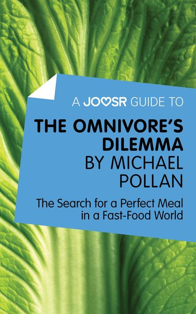 A Joosr Guide to The Omnivore's Dilemma by Michael Pollan, Joosr