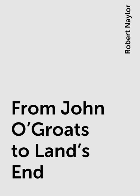 From John O'Groats to Land's End, Robert Naylor