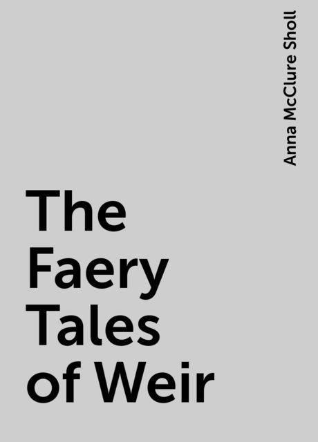 The Faery Tales of Weir, Anna McClure Sholl
