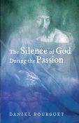 The Silence of God during the Passion, Daniel Bourguet