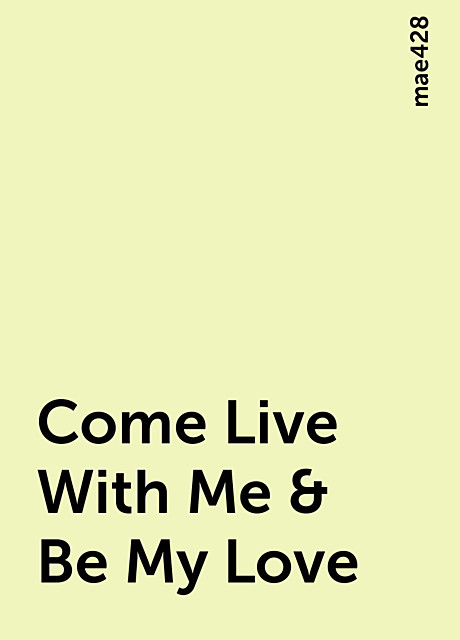 Come Live With Me & Be My Love, mae428