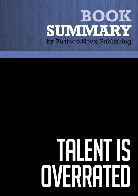 Summary: Talent is overrated  Geoff Colvin, Must Read Summaries