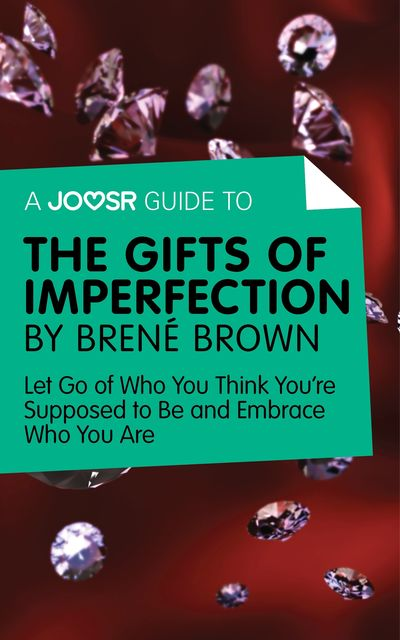 A Joosr Guide to… The Gifts of Imperfection by Brené Brown, Joosr