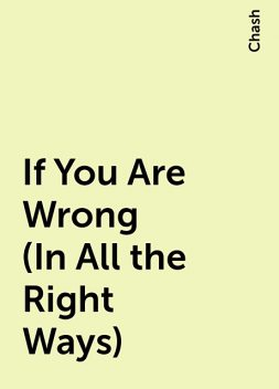 If You Are Wrong (In All the Right Ways), Chash