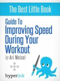 Guide To Improving Speed During Your Workout, Ari Meisel