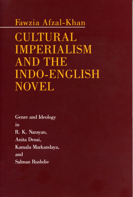 Cultural Imperialism and the Indo-English Novel, Fawzia Afzal-Khan