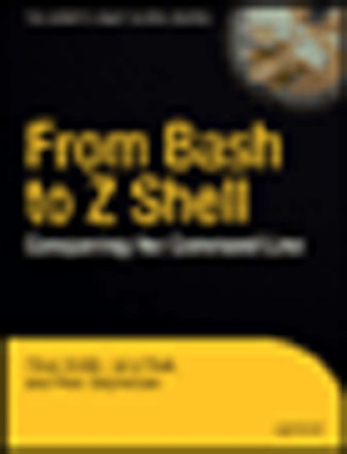 From Bash to Z Shell: Conquering the Command Line, Jerry Peek, Oliver Kiddle, Peter Stephenson