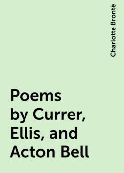 Poems by Currer, Ellis, and Acton Bell, Charlotte Brontë