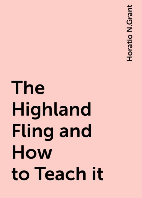 The Highland Fling and How to Teach it, Horatio N.Grant