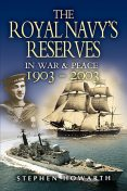 Royal Navy's Reserves in War and Peace, 1903–2003, Stephen Howarth