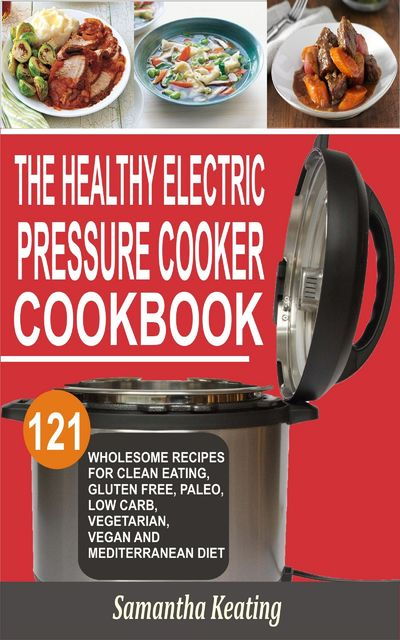 The Healthy Electric Pressure Cooker Cookbook, Samantha Keating