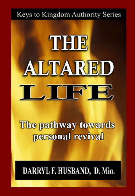 The Altared Life: The Pathway Towards Personal Revival, Darryl F.Husband