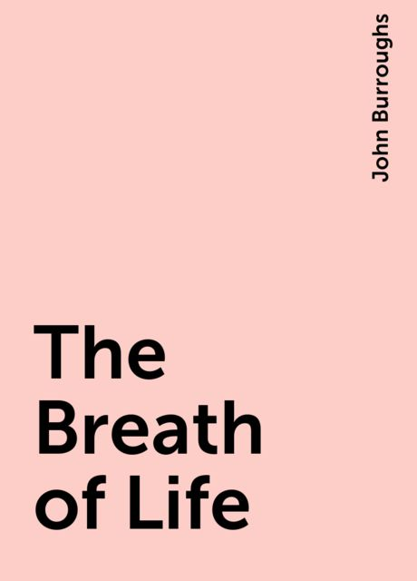 The Breath of Life, John Burroughs