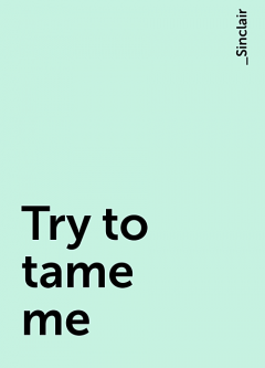 Try to tame me, _Sinclair