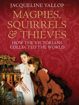 Magpies, Squirrels and Thieves, Jacqueline Yallop