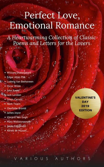 Perfect Love, Emotional Romance: A Heartwarming Collection of 100 Classic Poems and Letters for the Lovers (Valentine's Day 2019 Edition), William Shakespeare, Lord George Gordon Byron, John Donne, Emily Dickinson, Walt Whitman, Percy Bysshe Shelley, Robert Browning, John Keats, Rabindranath Tagore, Kahlil Gibran, Andrew Marvell, Christina Rossetti, Edgar Allan Poe, Alfred Tennyson, Golden Deer Classics