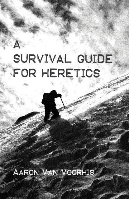 A Survival Guide for Heretics, Aaron Van Voorhis