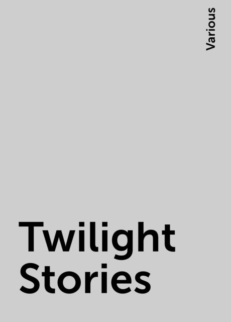 Twilight Stories, Various