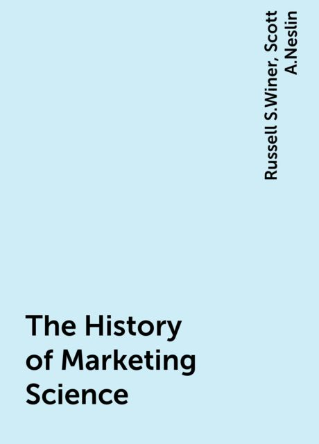 The History of Marketing Science, Russell S.Winer, Scott A.Neslin