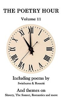 The Poetry Hour – Volume 11, Algernon Charles Swinburne, Georgina Christina Rossetti