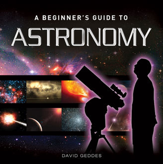 A Beginner's Guide to Astronomy, David Geddes