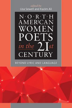 North American Women Poets in the 21st Century, Kazim Ali, Lisa Sewell