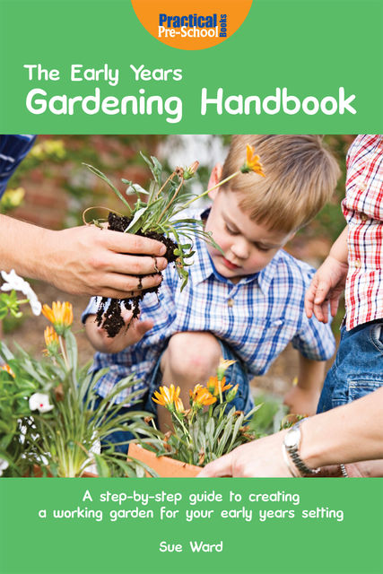 Early Years Gardening Handbook, Sue Ward